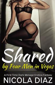 Shared by Four Men in Vegas - A First Time Dark Menage Erotica Fantasy