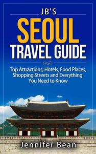 Seoul Travel Guide: Top Attractions, Hotels, Food Places, Shopping Streets, and Everything You Need to Know