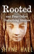 Rooted And Four Other Disturbing Stories
