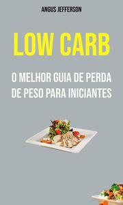 Low Carb: O Melhor Guia De Perda De Peso Para Iniciantes