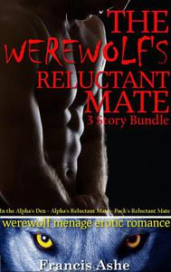 The Werewolf's Reluctant Mate (Werewolf Menage Erotic Romance bundle)