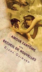 Amour Fantôme - Recueil de nouvelles