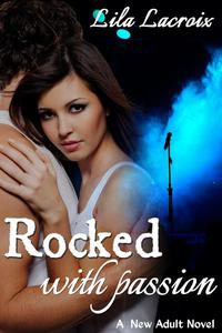 Rocked with Passion (A New Adult Rockstar Novel)