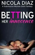 Betting Her Innocence- A Submissive Woman Dark Fantasy