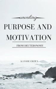 Unveiling Purpose and Motivation From Deuteronomy