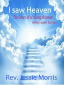 I saw Heaven – The Story of a Young Woman who saw Jesus.
