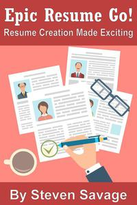 Epic Resume Go! Resume Creation Made Exciting (Second Edition)