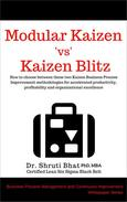 Modular Kaizen Vs Kaizen Blitz: How to Choose between these two Kaizen Business Process Improvement Methodologies for Accelerated Productivity, Profitability and Organizational Excellence