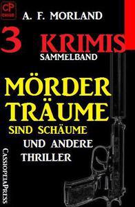 Sammelband 3 Krimis: Mörderträume sind Schäume und andere Thriller