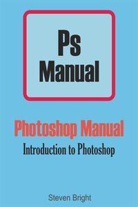 Photoshop Manual: Introduction to Photoshop