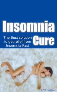 The Ultimate Insomnia Cure - The Best Solution to Get Relief from Insomnia FAST!