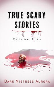True Scary Stories: Volume Five