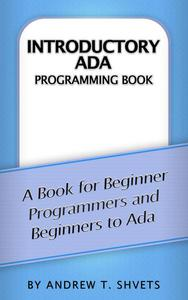 Introductory Ada Programming Book: A Book for Beginner Programmers and Beginners to Ada