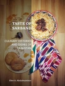 Taste of Sarband: Culinary Histories and Dishes of Tajikistan