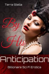 By His Anticipation (Billionaire Sci Fi Erotica)