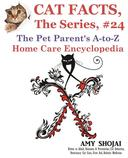 Cat Facts, The Series #24: The Pet Parent's A-to-Z Home Care Encyclopedia