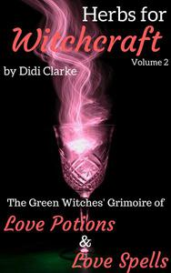 Herbs for Witchcraft: The Green Witches' Grimoire of Love Potions and Love Spells