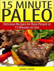 15 Minute Paleo Delicious Recipes for Busy People in 15 Minutes or Less