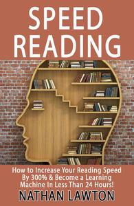 Speed Reading: How to Increase Your Reading Speed By 300%