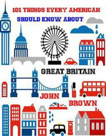 101 Things very American Should Know About Great Britain
