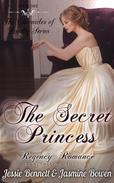 Regency Romance: The Secret Princess (CLEAN Short Read Historical Romance) : Short Sampler to: The Unlikely Gentleman Who Knows (The Chronicles of Loyalty Series)