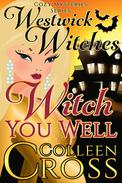 Witch You Well (Westwick Witches Cozy Mysteries)