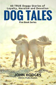 Dog Souls: Dog Tales: 60 True Dog Stories of Loyalty, Heroism & Devotion