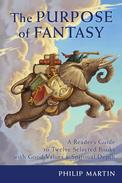 The Purpose of Fantasy: A Reader's Guide to Twelve Selected Books with Good Values & Spiritual Depth