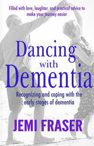 Dancing With Dementia: Recognizing and Coping With the Early Stages of Dementia