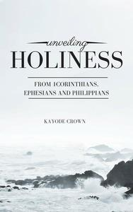 Unveiling Holiness From 1Corinthians, Ephesians and Philippians