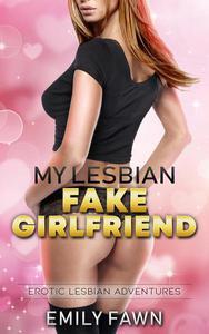 My Lesbian Fake Girlfriend - A Scorching Hot First Time Lesbian Erotica Story