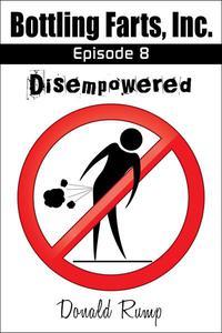 Bottling Farts, Inc. - Episode 8: Disempowered