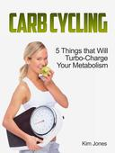 Carb Cycling: 5 Things that Will Turbo-Charge Your Metabolism