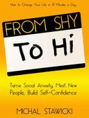 From Shy to Hi: Tame Social Anxiety, Meet New People, and Build Self-Confidence