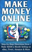 Make Money Online Step-by-Step Directions How I Make $2500 a Month Selling on eBay, Fiverr, Amazon & More