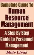 Complete Guide to Human Resource Management: a Step by Step guide to Personnel Management