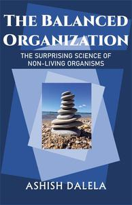 The Balanced Organization: The Surprising Science of Non-Living Organisms
