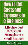 How to Cut Costs and Expenses in a Business: Effective Cost Reduction Strategies in a Small Business