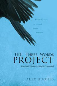 The Three Words Project: Short Stories Inspired by Readers