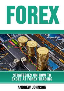 Forex: Strategies on How to Excel at FOREX Trading