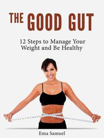 The Good Gut: 12 Steps to Manage Your Weight and Be Healthy