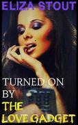 Turned On by the Love Gadget (Mind Control Erotica)