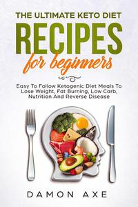 The Ultimate keto Diet Recipes For Beginners Delicious Ketogenic Diet Meals To Lose Weight, Fat Burning, Low Carb, Nutrition And Reverse Disease
