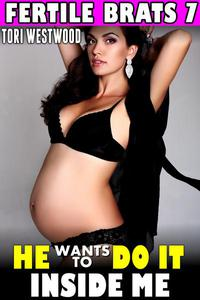 He Wants To Do It Inside Me : Fertile Brats 7 (Age Gap Erotica Age Difference Breeding Erotica Pregnancy Erotica XXX May December Erotica)