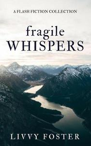 Fragile Whispers - A Flash Fiction Collection