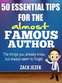 50 Essential Tips for the Almost Famous Author: The Things You Already Know But Always Seem to Forget.