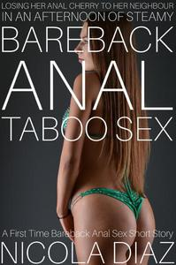 Losing Her Anal Cherry To Her Neighbour In An Afternoon Of Steamy Bareback Anal Taboo Sex - A First Time Bareback Anal Sex Short Story