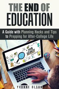 The End of Education: A Guide with Planning Hacks and Tips to Prepping for After-College Life