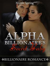 Alpha Billionaire's Secret Baby: Billionaire Romance