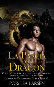 La pareja del Dragón: Colección romántica y erótica de libros en Español,sobre sexo y fantasía (Spanish Edition)